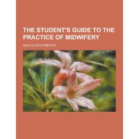 The Student's Guide to the Practice of Midwifery [ISBN: 978