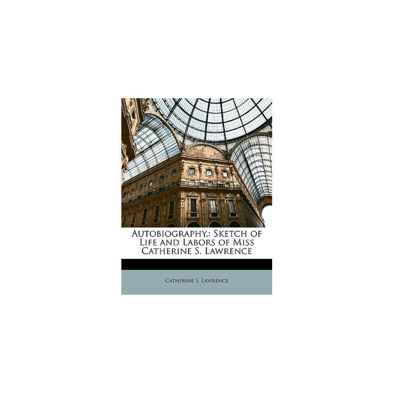 【预订】Autobiography,: Sketch of Life and Labors of Miss Catherine S. Lawrence 9781147184358 美国库房发货,通常付款后3-5周到货!