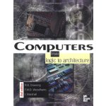 Computers: From Logic To Architecture [ISBN: 978-0077095840