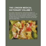 The London medical dictionary Volume 1; including under dis