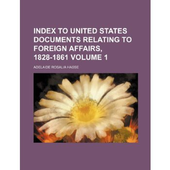Index to United States documents relating to foreign affairs, 1828-1861 Volume 1 [ISBN: 978-1235971235] 美国发货无法退货,约五到八周到货