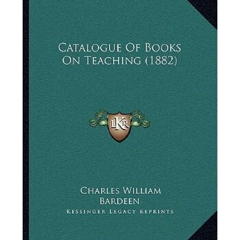 【预订】Catalogue of Books on Teaching (1882) 9781166562250 美国库房发货,通常付款后3-5周到货!