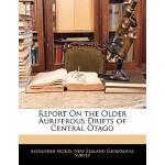 【预订】Report on the Older Auriferous Drifts of Central Otago