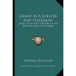 【预订】Grant as a Soldier and Statesman: Being a Succinct Hist