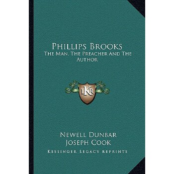 【预订】Phillips Brooks: The Man, the Preacher and the Author 9781163621479 美国库房发货,通常付款后3-5周到货!