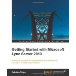 Getting Started with Microsoft Lync Server 2013 [ISBN: 978-