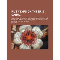 【预订】Five Years on the Erie Canal; An Account of Some of the