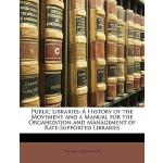 【预订】Public Libraries: A History of the Movement and a Manua