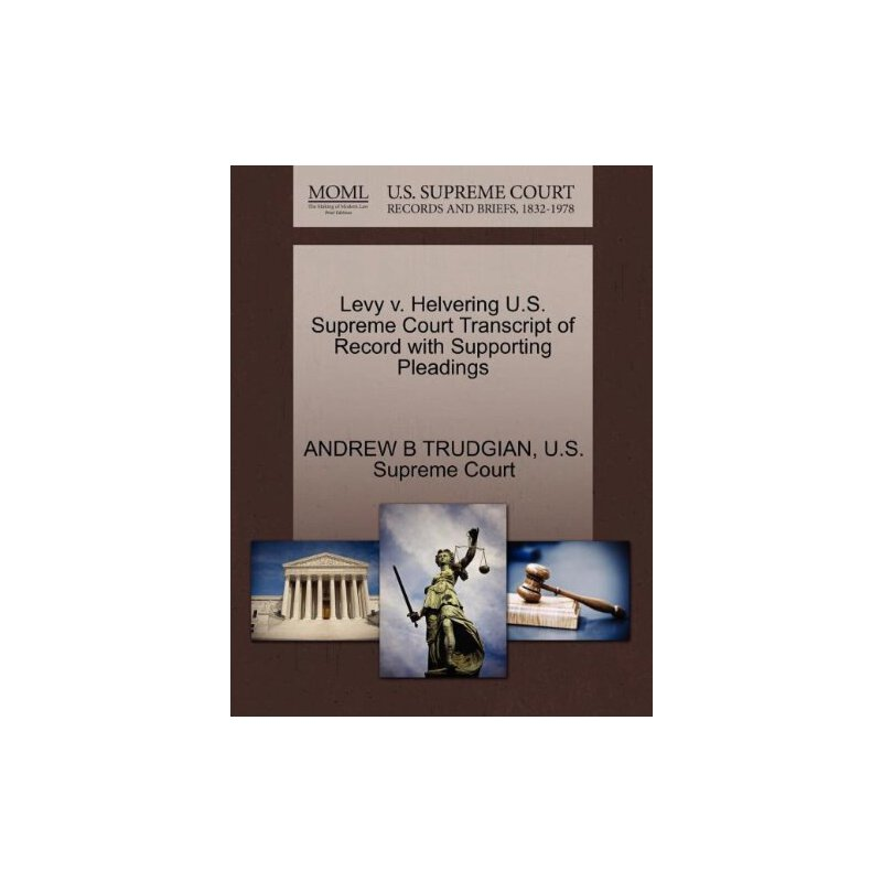Levy v. Helvering U.S. Supreme Court Tran****** of Record with Supporting Pleadings [ISBN: 978-1270328179] 美国发货无法退货,约五到八周到货