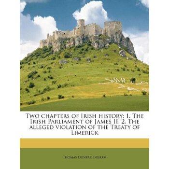 Two chapters of Irish history: 1. The Irish Parliament of James II; 2. The alleged violation of the Treaty of Limerick [ISBN: 978-1245560450] 美国发货无法退货,约五到八周到货