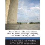 United States Code, 2000 Edition, Title 40: Public Building