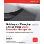 Building and Managing a Cloud Using Oracle Enterprise Manag