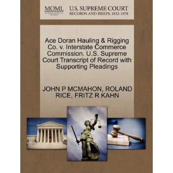 Ace Doran Hauling & Rigging Co. v. Interstate Commerce Commission. U.S. Supreme Court Tran****** of Record with Supporting Pleadings [ISBN: 978-1270627210] 美国发货无法退货,约五到八周到货