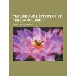 The Life and Letters of St. Teresa Volume 1 [ISBN: 978-1230