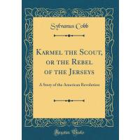 【预订】Karmel the Scout, or the Rebel of the Jerseys: A Story
