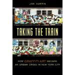 【预订】Taking the Train: How Graffiti Art Became an Urban Cris
