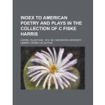 Index to american poetry and plays in the collection of c f