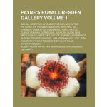 Payne's Royal Dresden Gallery Volume 1; being a selection o