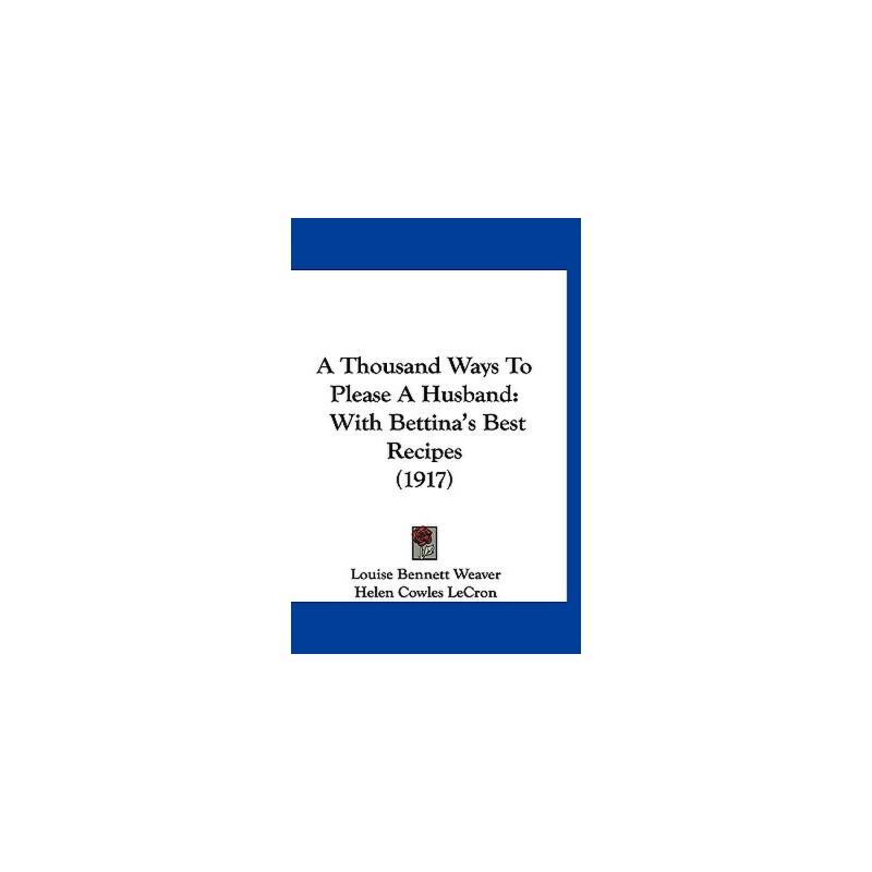 【预订】A Thousand Ways to Please a Husband: With Bettina's Best Recipes (1917) 预订商品,需要1-3个月发货,非质量问题不接受退换货。