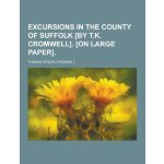 Excursions in the County of Suffolk [By T.K. Cromwell]. [On