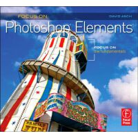 【预订】Focus on Photoshop Elements: Focus on the Fundamentals