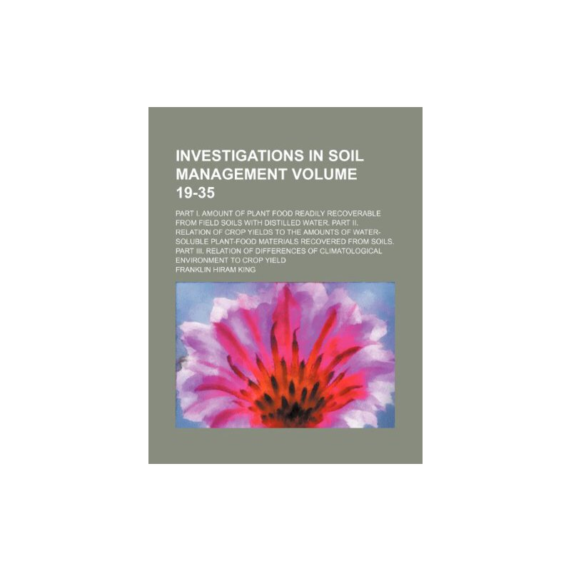 Investigations in soil management; Part I. Amount of plant food readily recoverable from field soils with distilled water. part II. Relation of crop ... material... [ISBN: 978-1130416367] 美国发货无法退货,约五到八周到货