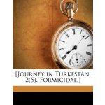 [Journey in Turkestan, 2(5). Formicidae.] [ISBN: 978-114989