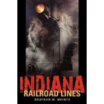 Indiana Railroad Lines (Railroads Past and Present) [ISBN: