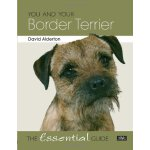 You and Your Border Terrier: The Essential Guide (You and Y