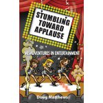 Stumbling Toward Applause: Misadventures in Entertainment [