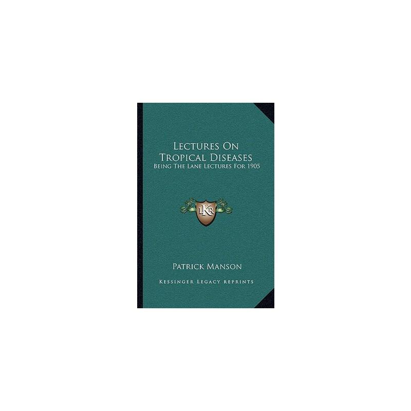 【预订】Lectures on Tropical Diseases: Being the Lane Lectures for 1905 9781163091296 美国库房发货,通常付款后3-5周到货!