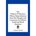 【预订】The Wisdom of Woodrow Wilson: Being Selections from His