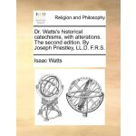 Dr. Watts's historical catechisms, with alterations. The se