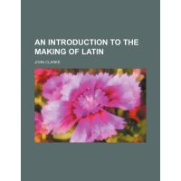 An introduction to the making of Latin [ISBN: 978-123594032