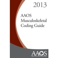 AAOS Musculoskeletal Coding Guide 2013 Edition [ISBN: 978-0