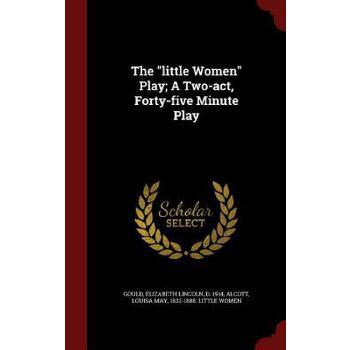 【预订】The Little Women Play; A Two-Act, Forty-Five Minute Play 美国库房发货,通常付款后3-5周到货!