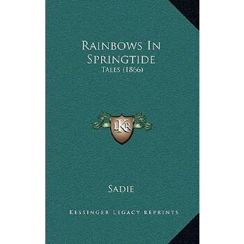 【预订】Rainbows in Springtide: Tales (1866) 9781166970055 美国库房发货,通常付款后3-5周到货!