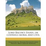 Lord Bacon's Essays, or counsels moral and civil [ISBN: 978