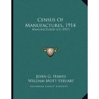 【预订】Census of Manufactures, 1914: Manufactured Ice (1917) 9781166400002 美国库房发货,通常付款后3-5周到货!
