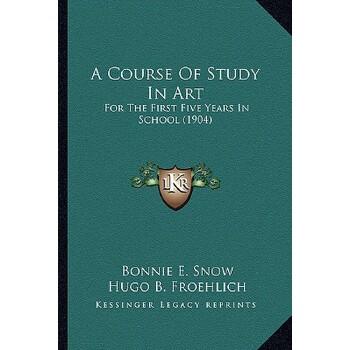 【预订】A Course of Study in Art: For the First Five Years in School (1904) 9781164150114 美国库房发货,通常付款后3-5周到货!