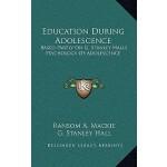 【预订】Education During Adolescence: Based Partly on G. Stanle