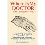 Where is my Doctor: with the Educated Touch? [ISBN: 978-155