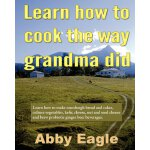Learn how to cook the way grandma did.: Learn how to make s