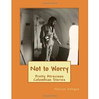 Not to Worry Pretty Atrocious Colombian Stories [ISBN: 978-