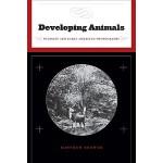 【预订】Developing Animals: Wildlife and Early American Photogr