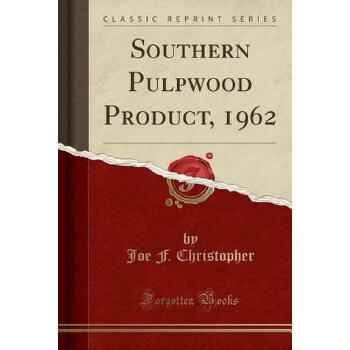 【预订】Southern Pulpwood Product, 1962 (Classic Reprint) 预订商品,需要1-3个月发货,非质量问题不接受退换货。