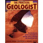 The Practical Geologist: The Introductory Guide to the Basi