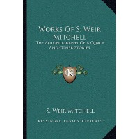 【预订】Works of S. Weir Mitchell: The Autobiography of a Quack