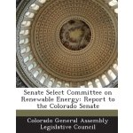 Senate Select Committee on Renewable Energy: Report to the