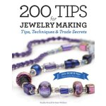 200 Tips for Jewelry Making: Tips,Techniques and Trade Secr